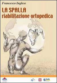 La spalla. Riabilitazione ortopedica.