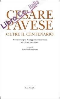Cesare Pavese. Oltre il centenario
