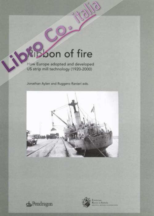 Ribbon of Fire. How Europe Adopted and Developed us Strip Mill Technology (1920-2000)