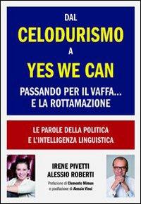 Dal celodurismo a Yes we can passando per il vaffa... e la rottamazione. Le parole della politica e l'intelligenza linguistica