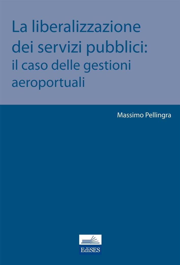 La liberalizzazione dei servizi pubblici. Il caso delle gestioni aeroportuali