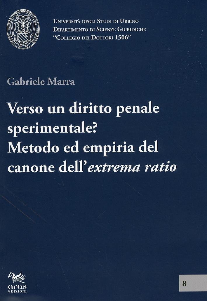 Verso un diritto penale sperimentale? Metodo ed empiria del canone dell'extrema ratio.