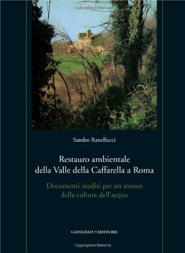 Restauro ambientale della Valle della Caffarella a Roma. Documenti inediti per un museo della cultura dell'acqua. Con gadget