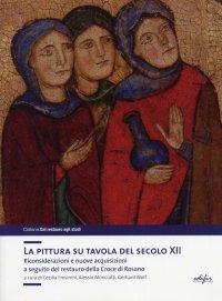 """""""Pittura su Tavola del Secolo XII. Riconsiderazioni e Nuove Acquisizioni a Seguito del Restauro della Croce di Rosano."""" + OMAGGIO"""