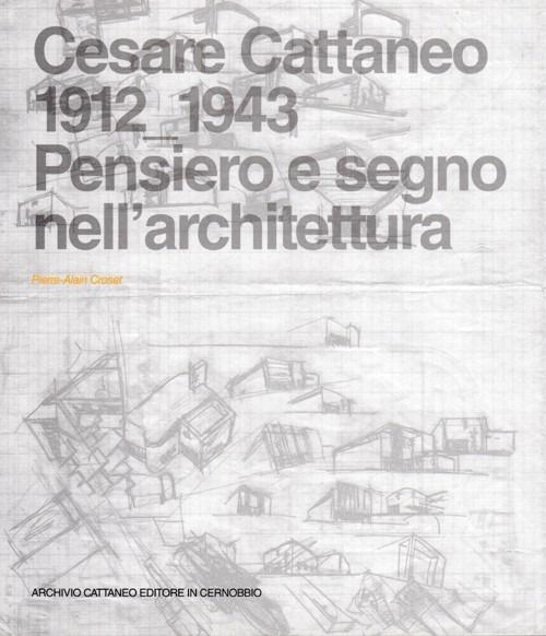 Cesare Cattaneo (1912-1943). Pensiero e Segno nell'Architettura