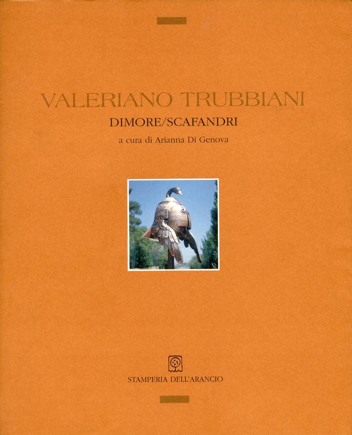 Valeriano Trubbiani. Dimore/Scafandri.