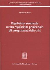 Regolazione Strutturale Contro Prudenziale: gli Insegnamenti delle Crisi.