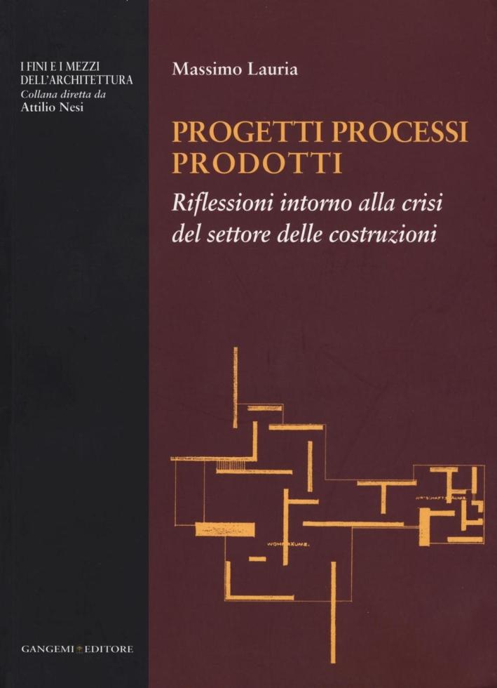 Progetti processi prodotti. Riflessioni intorno alla crisi del settore delle costruzioni