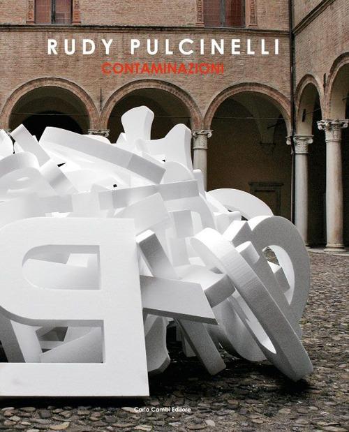 Rudy Pulcinelli. Contaminazioni. Ediz. illustrata