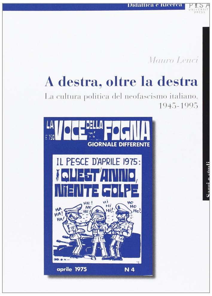 A destra, oltre la destra. La cultura politica del neofascismo italiano, 1945-1995.