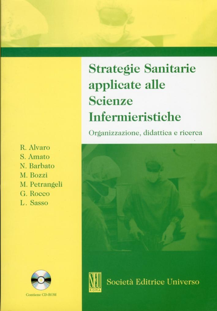 Strategie Sanitarie applicate alle Scienze Infermieristiche. Organizzazione, didattica e ricerca. [Con Cd-Rom]