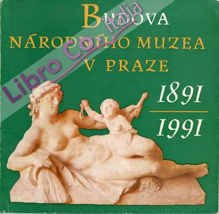 Budova. Narodnìho Muzea v Praze. 1891/1991