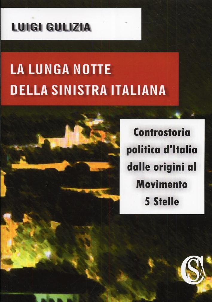 La lunga notte della sinistra italiana. Controstoria politica d'Italia dalle origini al Movimento 5 Stelle.