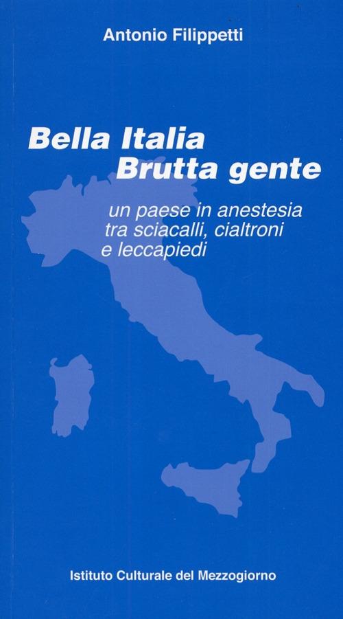 Bella Italia. Brutta gente. Un paese in anestesia tra sciacalli, cialtroni e leccapiedi