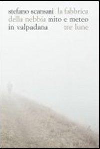 La Fabbrica della Nebbia. Mito e Meteo in Valpadana