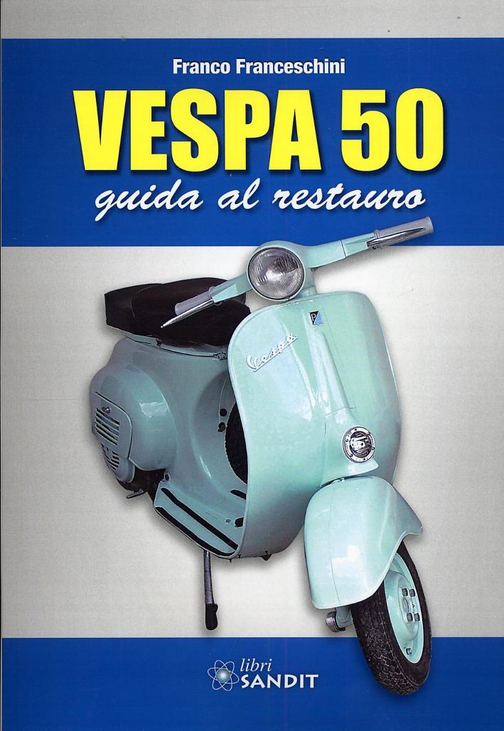 Vespa 50. Guida al restauro