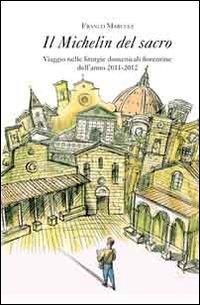 Il Michelin del Sacro. Viaggio nelle Liturgie Domenicali Fiorentine dell'Anno 2011-2012