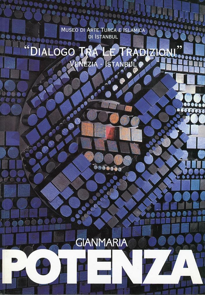 Gianmaria Potenza. Dialogo tra le tradizioni. Venezia- Istanbul. [Ed. italiana, Inglese e Turca]