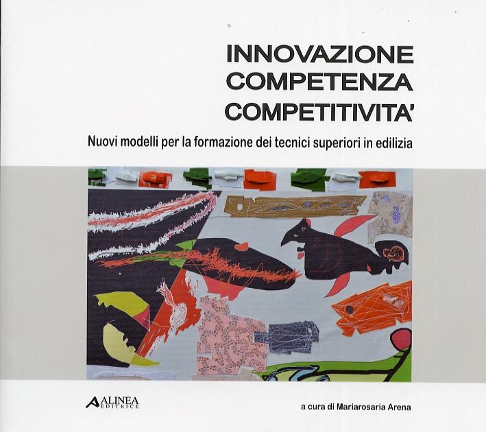 Innovazione Competenza Competitività. Nuovi Modelli per la Formazione dei Tecnici Superiori in Edilizia