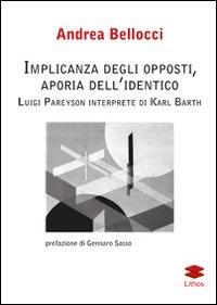 Implicanza degli opposti, aporia dell'identico Luigi Pareyson interprete di Karl Barth.