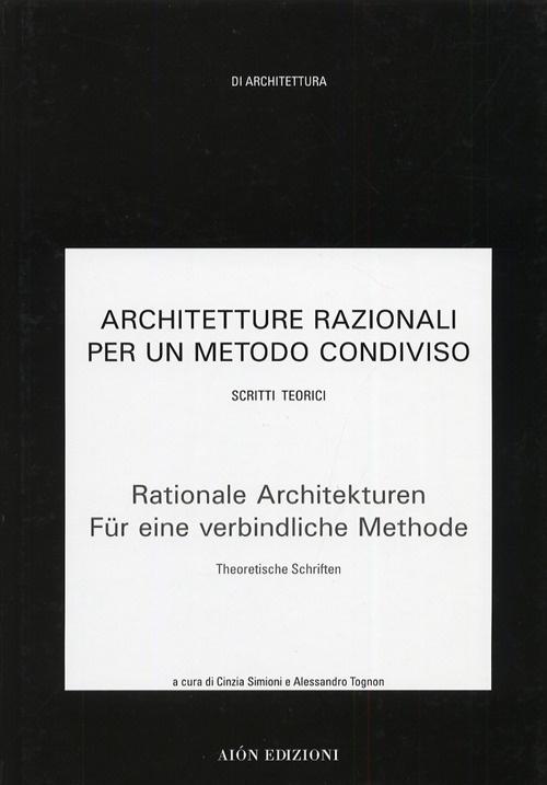 Architetture Razionali per un Metodo Condiviso. 2. Scritti Teorici. Rationale Architekturen Für Eine Verbindliche Methode. 2. Theoretische Schriften