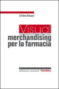 Un visual merchandising per la farmacia: per sviluppare la vendita visiva e la produttività commerciale.