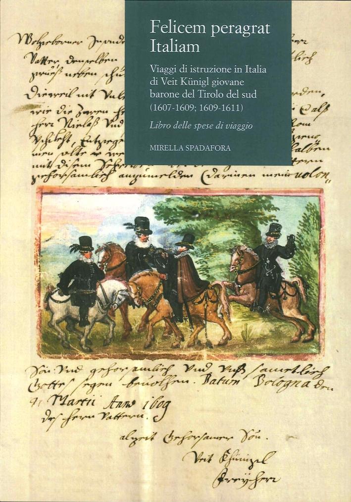 Felicem Peragrat Italiam. Viaggi di Istruzione in Italia di Veit Kunigl Giovane Barone del Tirolo del Sud (1607-1609; 1609-1611). Libro delle Spese di Viaggio
