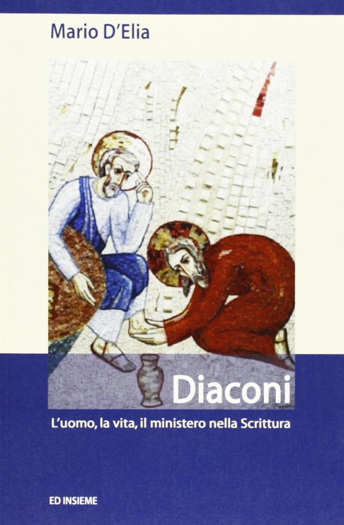 Diaconi. L'uomo, la vita, il ministero nella Scrittura