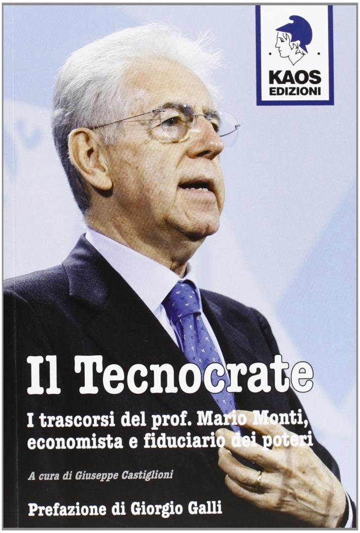 Il tecnocrate. I trascorsi del prof. Mario Monti, economista e fiduciario