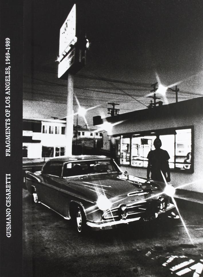 Gusmano Cesaretti. Fragments of Los Angeles, 1969-1989