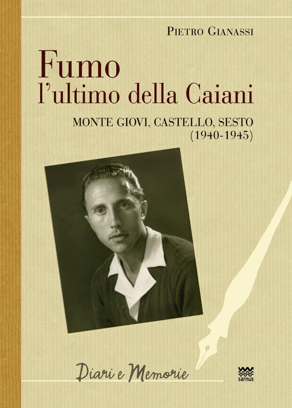 Fumo, l'ultimo della Caiani. Monte Giovi, Castello, Sesto (1940-1945)