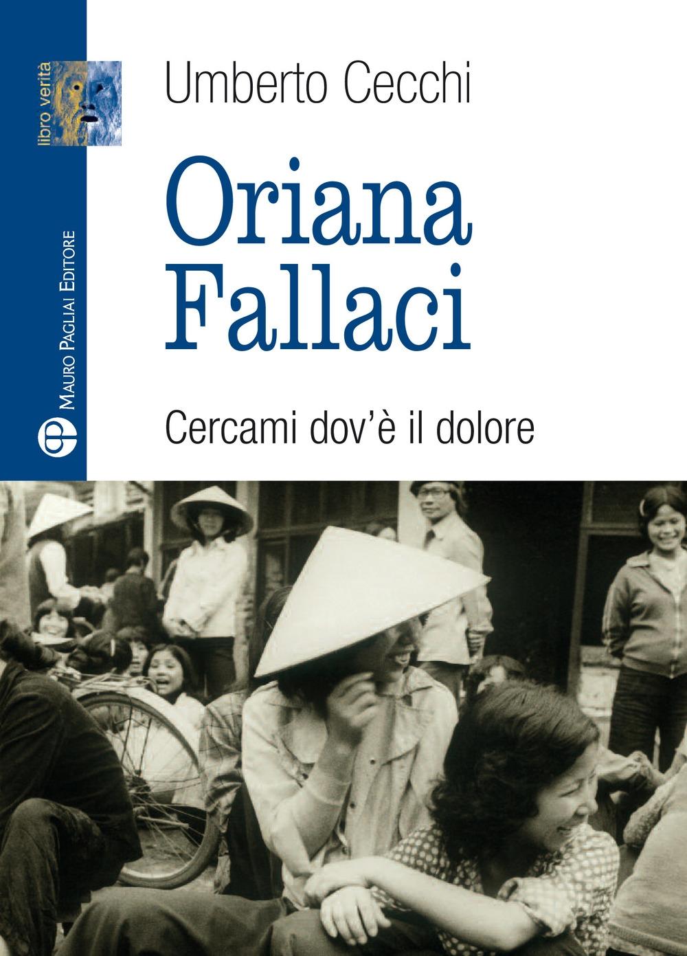 Oriana Fallaci. Cercami dov'è il dolore