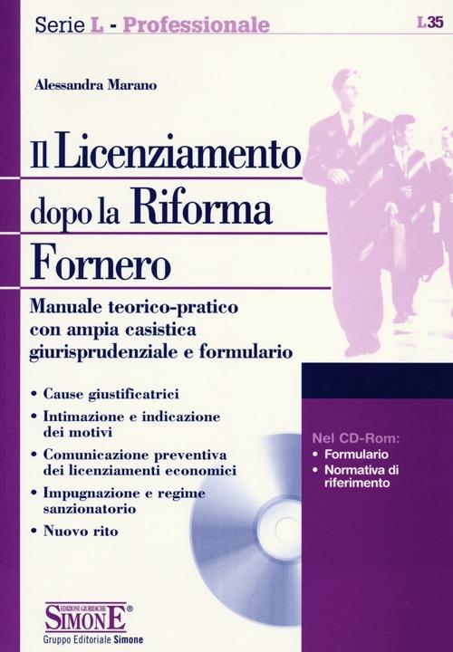Il licenziamento dopo la riforma Fornero. Manuale teorico-pratico con ampia casistica giurisprudenziale e formulario. Con CD-ROM