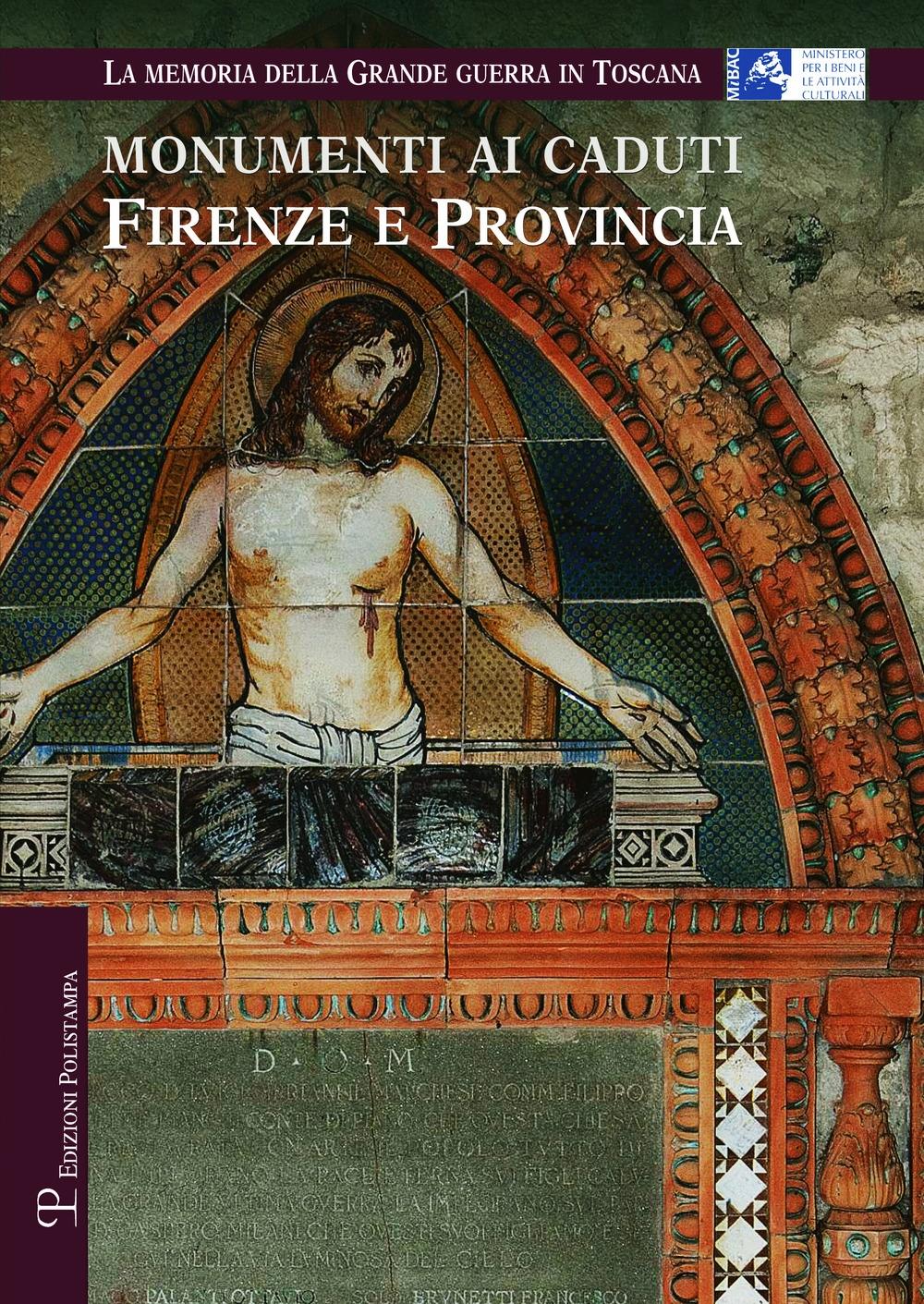 Monumenti ai caduti a Firenze e Provincia La memoria della Grande guerra in Toscana