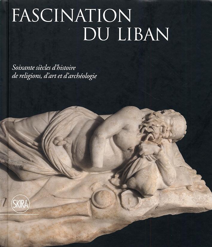 Fascination Du Liban. Soixante Siècles d'Histoire De Religions, d'Art Et d'Archéologie