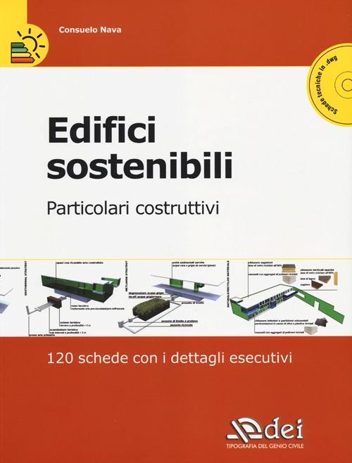 Edifici sostenibili. Particolari costruttivi. 120 schede con i dettagli esecutivi. Con CD-ROM