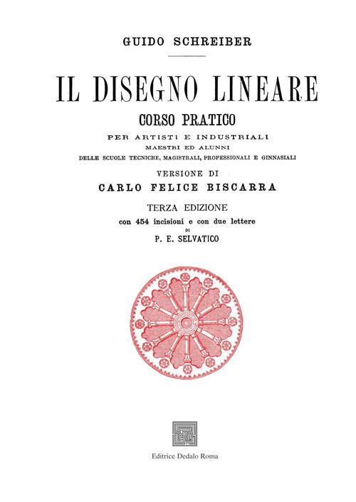 Il disegno lineare. Corso pratico per artisti e industriali (rist. anast. 1874)