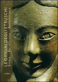 Le origine degli Etruschi. Storia archeologia antropologia. Atti del Convegno