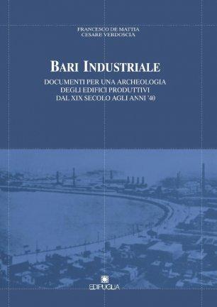 Bari industriale. Documenti per una archeologia degli edifici produttivi dal XIX secolo agli anni '40