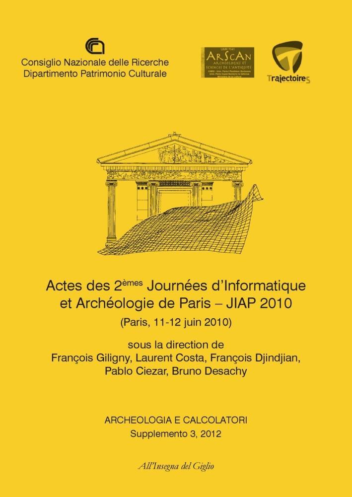 Archeologia e calcolatori (2012). Supplemento. Vol. 3: Actes des 2èmes Journeées d'informatique et archéologie de Paris. JIAP 2010 (Parigi, 11-12 giugno 2010)
