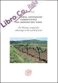 La storia, vantaggio competitivo nel mondo del vino-The history, competitive advantage in the world of wine. Ediz. bilingue