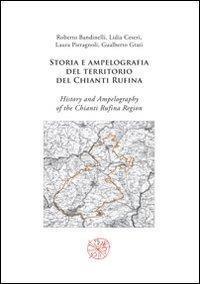 Storia e ampelografia del territorio del Chianti Rufina-History and ampelography of the Chianti Rufina region. Ediz. bilingue