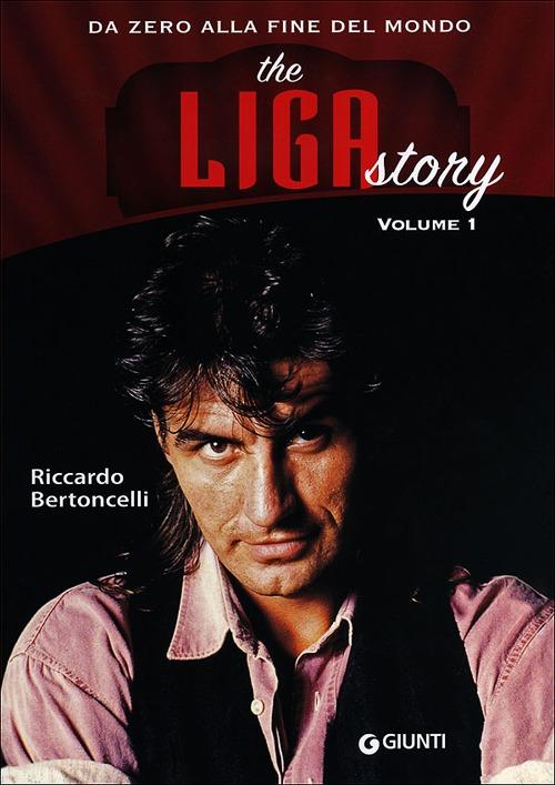 The Liga Story. Da Zero alla Fine del mondo. Vol. 1