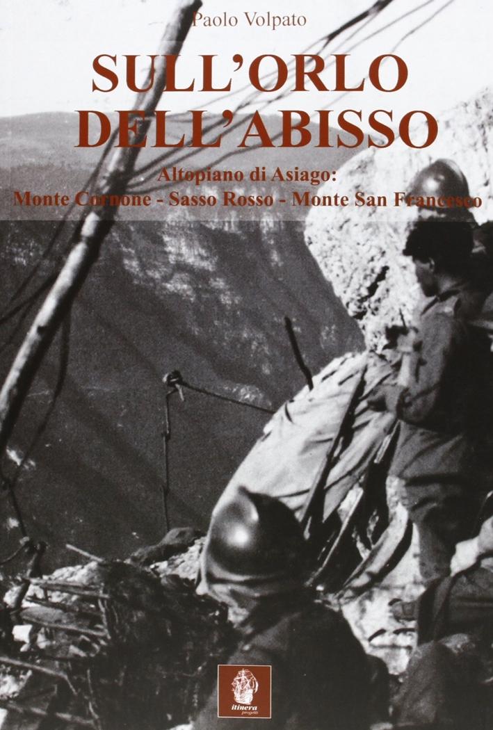 Sull'Orlo dell'Abisso. Altopiano di Asiago: Monte Cornonesasso Rossomonte San Francesco