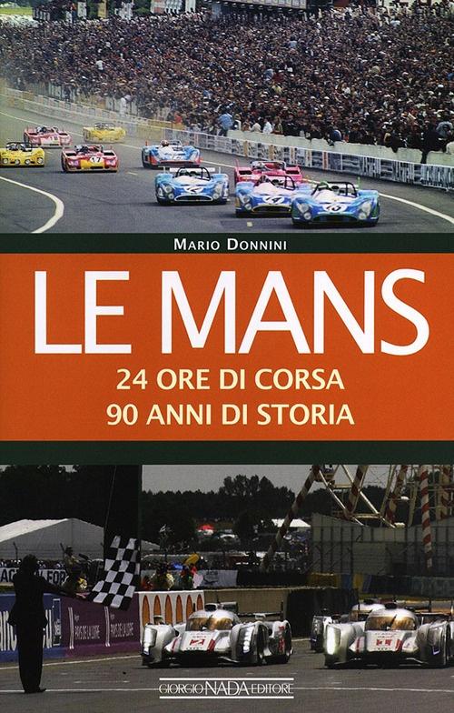 Le Mans. 24 ore di corsa. 90 anni di storia