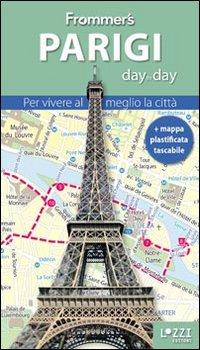Parigi. Frommer's day by day. Per vivere al meglio la città. Con mappa plastificata
