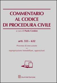 Commentario al codice di procedura civile. Processo di esecuzione. Espropriazione immobiliare, opposizioni. Artt. 555-632