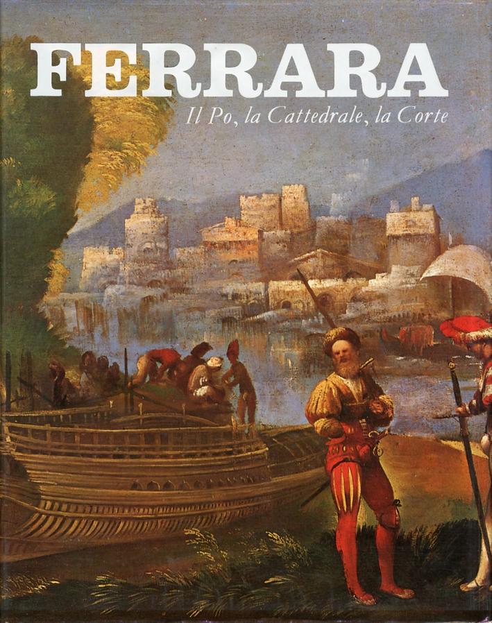 Ferrara. Vol.I. La Fortezza, il Territorio, la Piazza. Vol.II. Il Po, la Cattedrale, la Corte