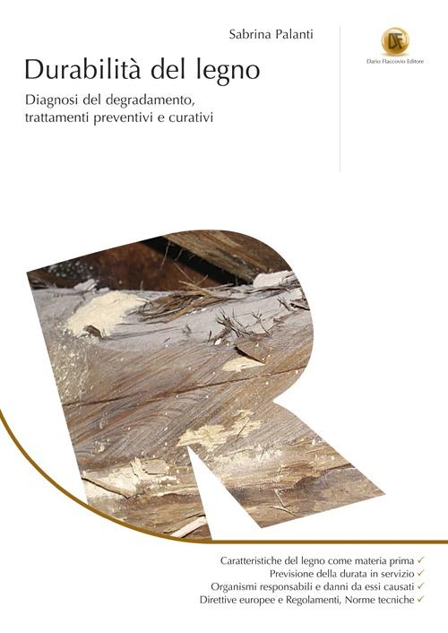 Durabilità del legno. Diagnosi del degradamento, trattamenti preventivi e curativi