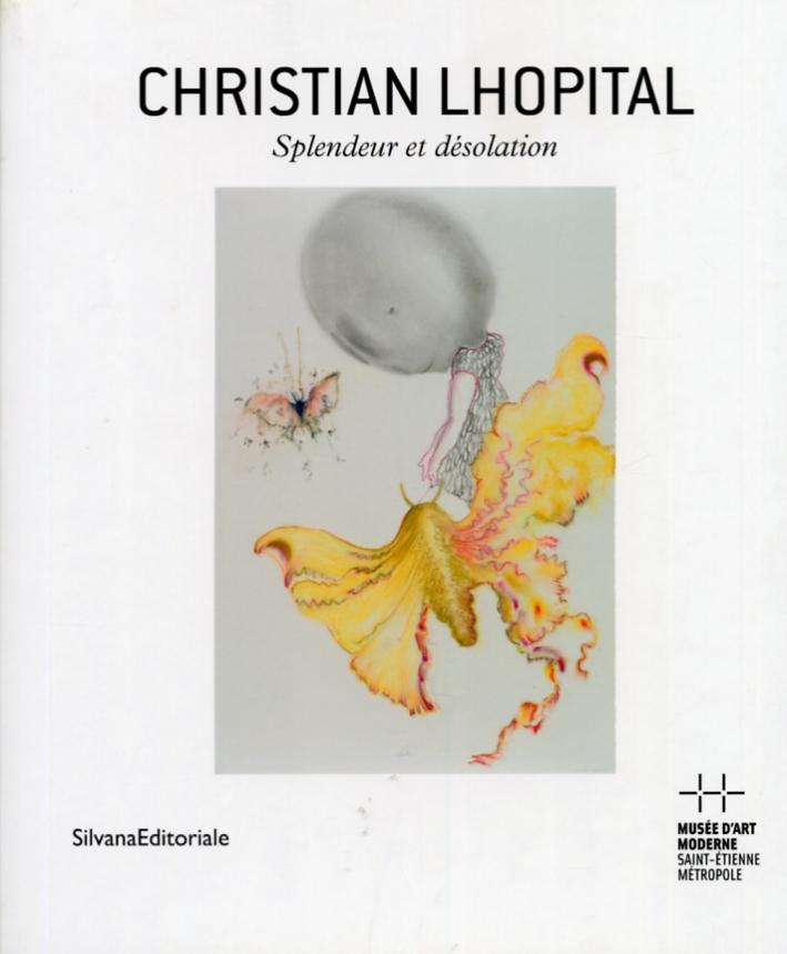 Christian Lhopital. Splendeur et désolation.